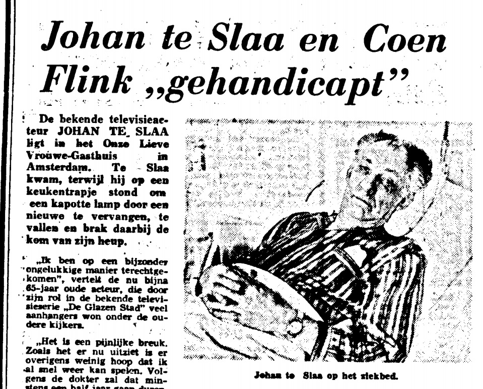 De onfortuinlijke val van acteur Johan te Slaa haalde op 17 maart 1971 de Telegraaf. Een keukentrap bleek de boosdoener